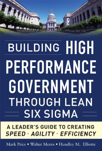 Building High Performance Government Through Lean Six SIGMA: A Leader's Guide to Creating Speed, Agility, and Efficiency 9780071765718