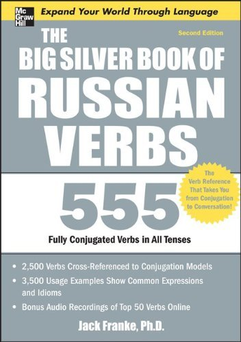 The Big Silver Book of Russian Verbs: 555 Fully Conjugated Verbs in All Tenses 9780071768948