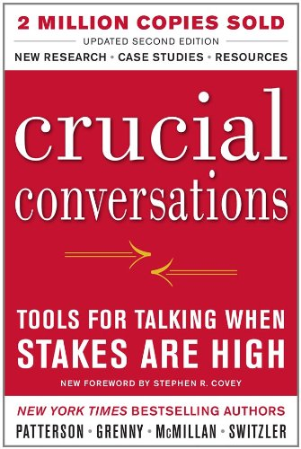 Crucial Conversations Tools for Talking When Stakes Are High, Second Edition - 2nd Edition