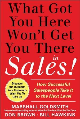 What Got You Here Won't Get You There in Sales!: How Successful Salespeople Take It to the Next Level 9780071773942