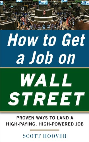 How to Get a Job on Wall Street: Proven Ways to Land a High-Paying, High-Power Job 9780071778534