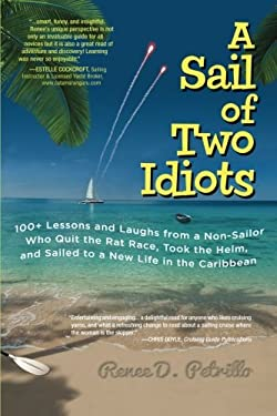 A Sail of Two Idiots: 100+ Lessons and Laughs from a Non-Sailor Who Quit the Rat Race, Took the Helm, and Sailed to a New Life in the Caribb 9780071779845