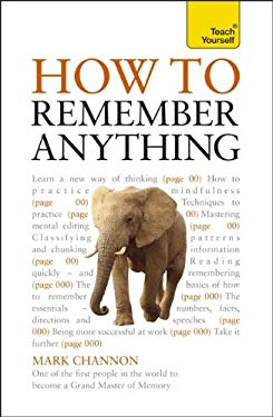 How to Remember Anything: A Teach Yourself Guide 9780071785242