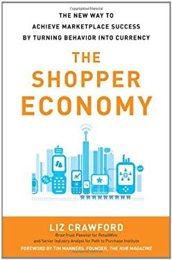 The Shopper Economy: The New Way to Achieve Marketplace Success by Turning Behavior Into Currency 9780071787178