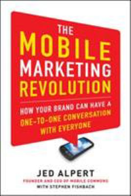 The Mobile Marketing Revolution: How Your Brand Can Have a One-To-One Conversation with Everyone 9780071788182