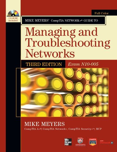 Mike Meyers' CompTIA Network+ Guide to Managing and Troubleshooting Networks (Exam N10-005) [With CDROM] 9780071789110