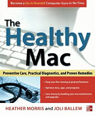The Healthy Mac: Preventive Care, Practical Diagnostics, and Proven Remedies 9780071798341