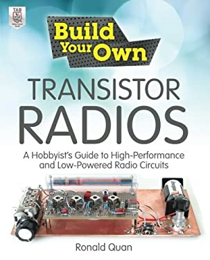 Build Your Own Transistor Radios: A Hobbyist's Guide to High-Performance and Low-Powered Radio Circuits: A Hobbyist's Guide to High-Performance and Lo