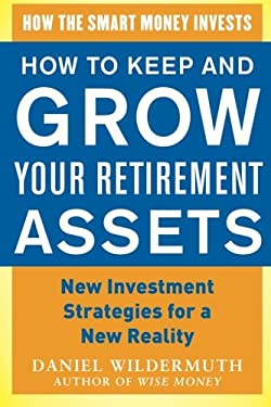 How to Keep and Grow Your Retirement Assets: New Investment Strategies for a New Reality 9780071800198