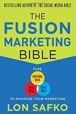 The Fusion Marketing Bible: Fuse Traditional Media, Social Media, & Digital Media to Maximize Marketing 9780071801133