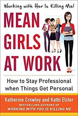 Mean Girls at Work: How to Stay Professional When Things Get Personal 9780071802048
