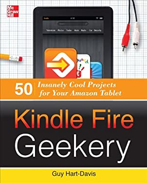 Kindle Fire Geekery: 50 Insanely Cool Projects for Your Amazon Tablet 9780071802734