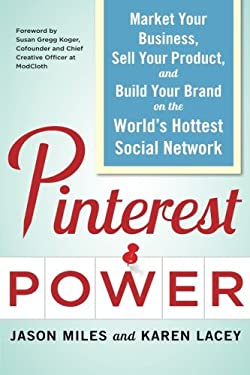 Pinterest Power: Market Your Business, Sell Your Product, and Build Your Brand on the World's Hottest Social Network 9780071805568