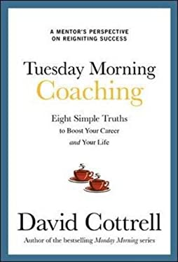 Tuesday Morning Coaching: Eight Simple Truths to Boost Your Career and Your Life 9780071806145