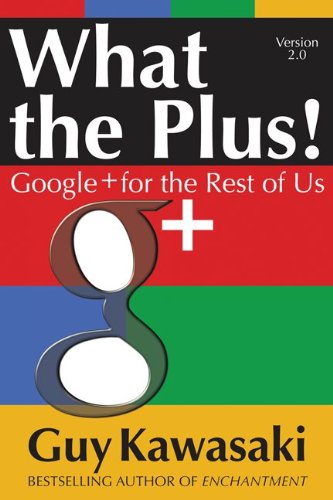 What the Plus!: Google+ for the Rest of Us 9780071810104
