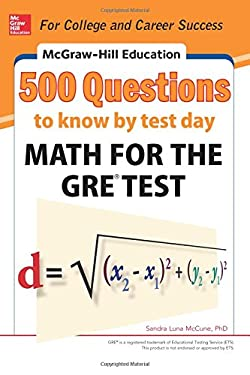 McGraw-Hill Education 500 Questions to Know by Test Day: Math for the GRE Test (Mcgraw Hill's 500 Questions to Know By Test Day)