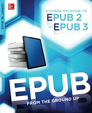 EPUB from the Ground Up: A Hands-on Guide to EPUB 2 and EPUB 3 9780071830522