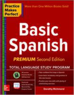 Practice Makes Perfect Basic Spanish, Second Edition: (Beginner) 325 Exercises + Online Flashcard App + 75-minutes of Streaming Audio (Practice Makes