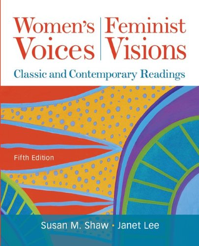 Women's Voices, Feminist Visions: Classic and Contemporary Readings 9780073512327