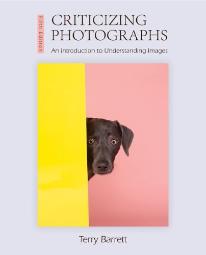 Criticizing Photographs: An Introduction to Understanding Images 9780073526539