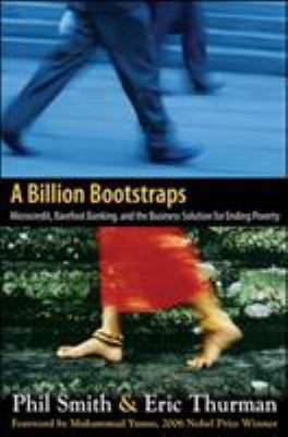 A Billion Bootstraps: Microcredit, Barefoot Banking, and the Business Solution for Ending Poverty 9780071489973