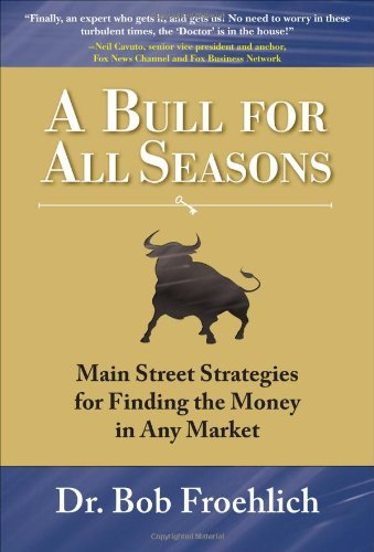 A Bull for All Seasons: Main Street Strategies for Finding the Money in Any Market 9780071600026
