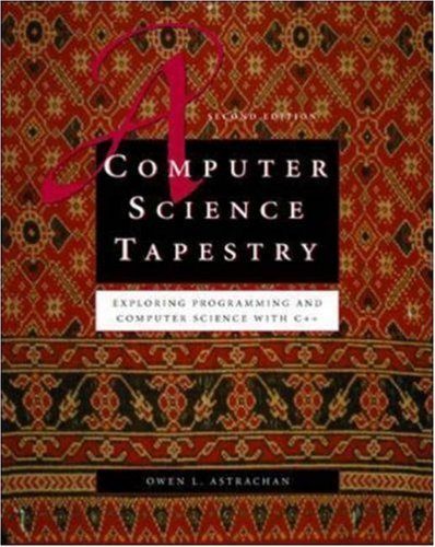 A Computer Science Tapestry: Exploring Computer Science with C++ 9780072465365