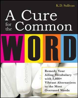 A Cure for the Common Word: Remedy Your Tired Vocabulary with 3,000+ Vibrant Alternatives to the Most Overused Words 9780071493307