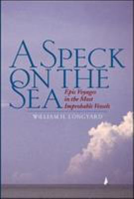 A Speck on the Sea: Epic Voyages in the Most Improbable Vessels 9780071413060