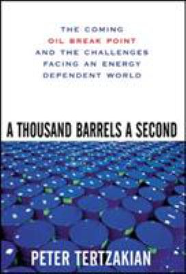 A Thousand Barrels a Second: The Coming Oil Break Point and the Challenges Facing an Energy Dependent World 9780071468749