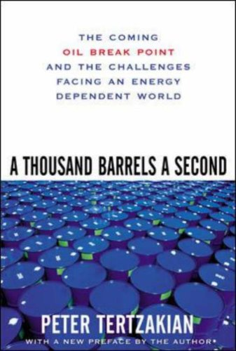 A Thousand Barrels a Second: The Coming Oil Break Point and the Challenges Facing an Energy Dependent World 9780071492607