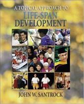 A Topical Approach to Life-Span Development W/ Powerweb -  Santrock, John W.