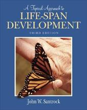 A Topical Approach to Life-Span Development with Powerweb [With Powerweb] -  Santrock, John W.
