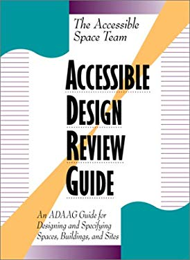 Accessible Design Review Guide: An Adaag Guide for Designing and Specifyig Spaces, Buildings, and Sites