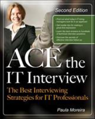 Ace the IT Interview: The Best Interviewing Strategies for IT Professionals 9780071495783