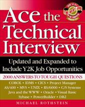 Ace the Technical Interview: How to Get the Best Job in the Computer Industry, Includes Y2k Job Opportunities, 2000 Answers to Tou