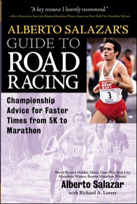 Alberto Salazar's Guide to Road Racing: Championship Advice for Faster Times from 5k to Marathons 9780071383080
