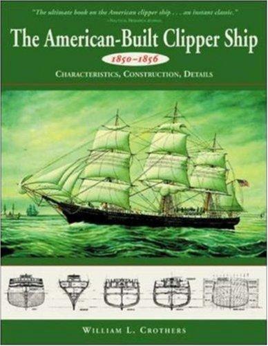 American-Built Clipper Ship, 1850-1856: Characteristics, Construction, and Details 9780071358231