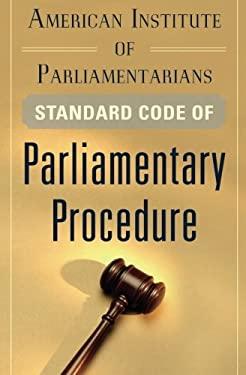 American Institute of Parliamentarians Standard Code of Parliamentary Procedure 9780071778640