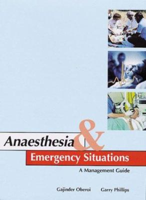 Anaesthesia & Emergency Situations: A Management Guide 9780074707678