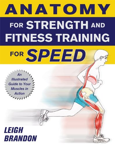 Anatomy for Strength and Fitness Training for Speed: An Illustrated Guide to Your Muscles in Action 9780071633635