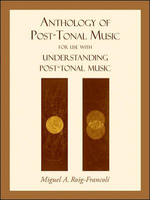 Anthology of Post-Tonal Music: For Use with Understanding Post-Tonal Music 9780073325026