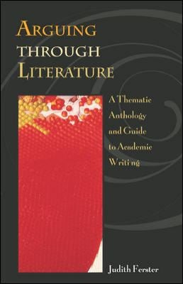 Arguing Through Literature: A Thematic Anthology and Guide 9780072349467