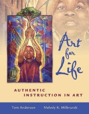 Art for Life: Authentic Instruction in Art 9780072508642