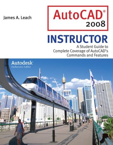 AutoCAD 2008 Instructor: A Student Guide to Complete Coverage of AutoCAD's Commands and Features [With Autodesk 2008 Inventor DVD] 9780077216085