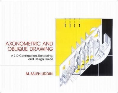Axonometric and Oblique Drawing: A 3-D Construction, Rendering and Design Guide 9780070657557