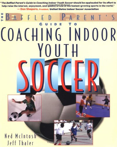 Baffled Parents' Guide to Coaching Indoor Youth Soccer 9780071411431