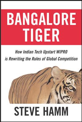 Bangalore Tiger: How Indian Tech Upstart Wipro Is Rewriting the Rules of Global Competition 9780071474788