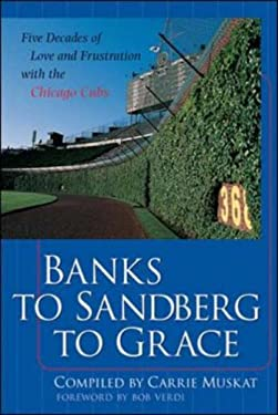 Banks to Sandberg to Grace: Five Decades of Love and Frustration with the Chicago Cubs 9780071385565