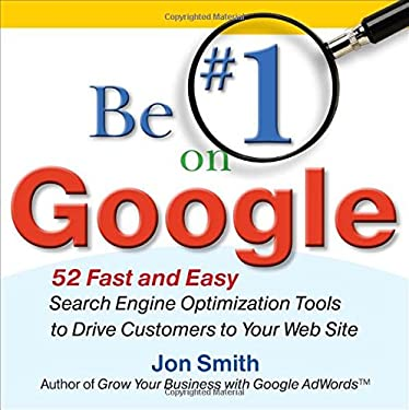 Be #1 on Google: 52 Fast and Easy Search Engine Optimization Tools to Drive Customers to Your Web Site 9780071629607
